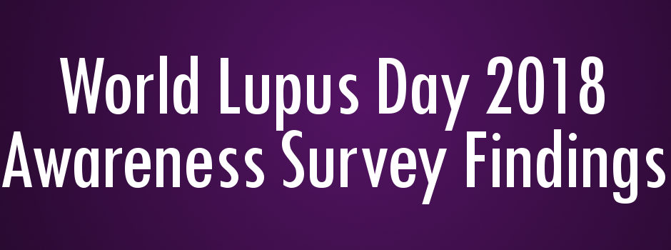 World Lupus Day 2018 Awareness Survey Findings - LUPUS UK